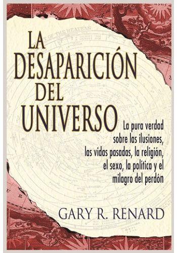 la politica y el milagro del perdon las vidas pasadas la religiuon el sexo La Desaparicion del Universo: La pura verdad sobre las ilusiones